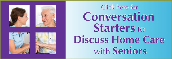 Click here to learn more about Conversation Starters for Home Care